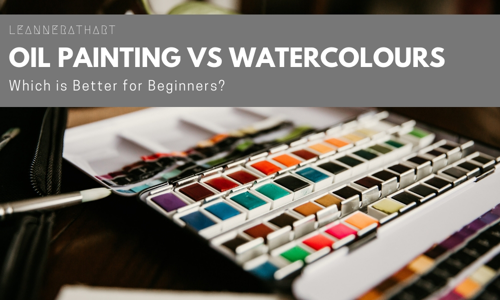 Oil Painting Vs Watercolor Which Is Best For Beginners