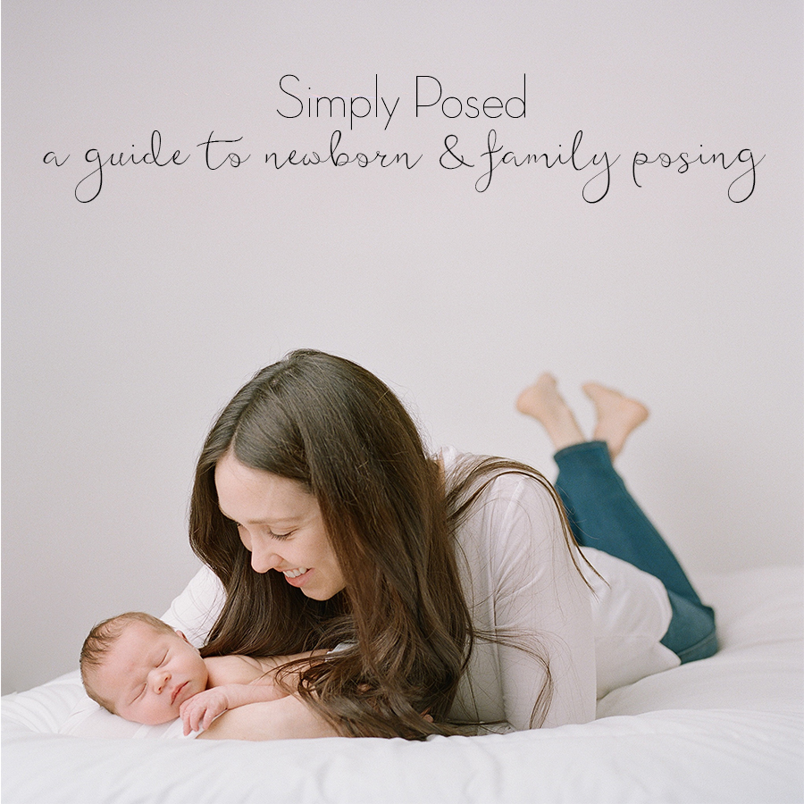 a complete guide to simple and safe, baby led newborn and family posing
