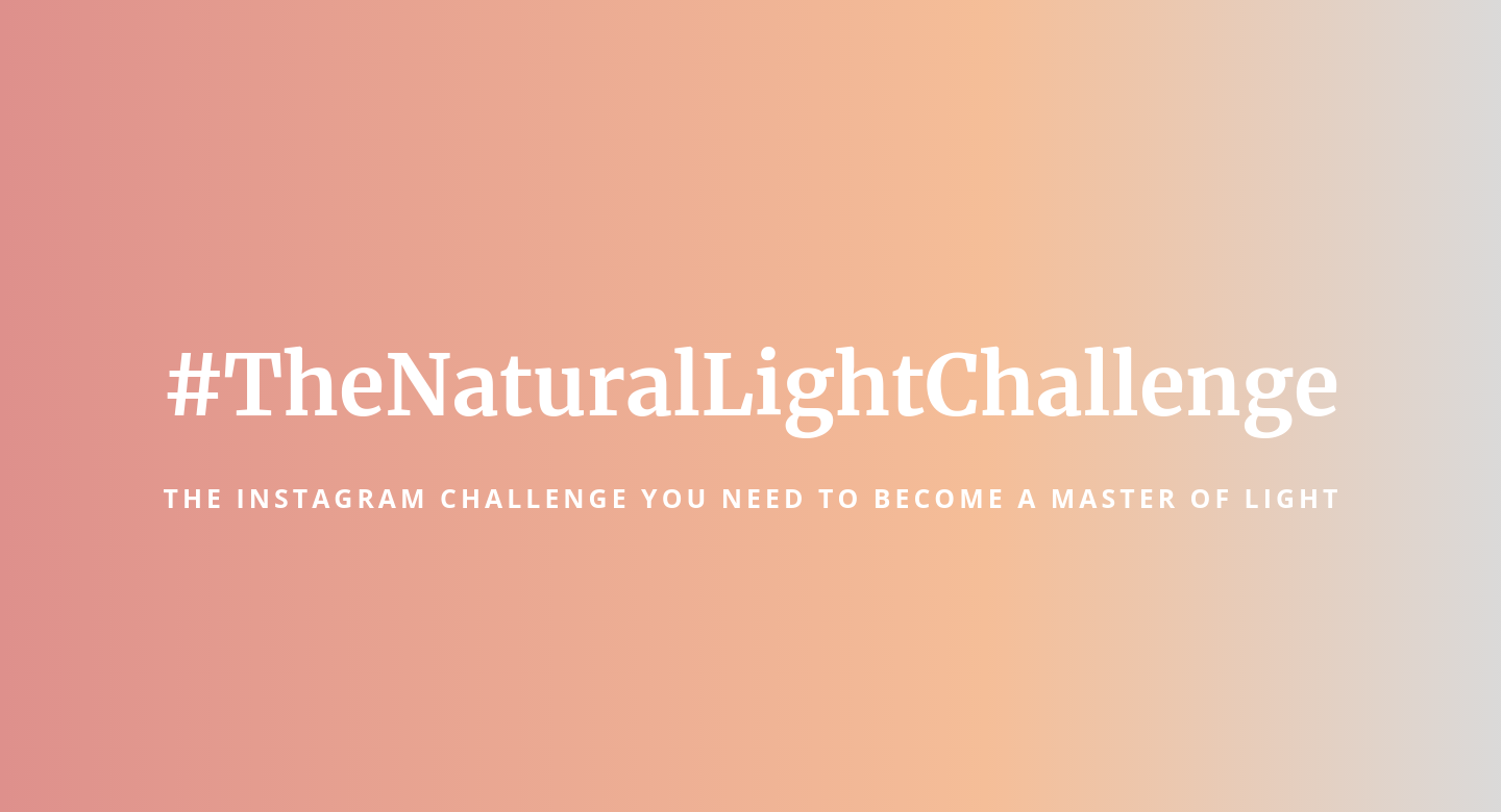 #TheNaturalLightChallenge the instagram challenge to become a master of light