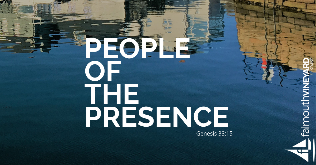 Falmouth vineyard Sermon - People of the Presence