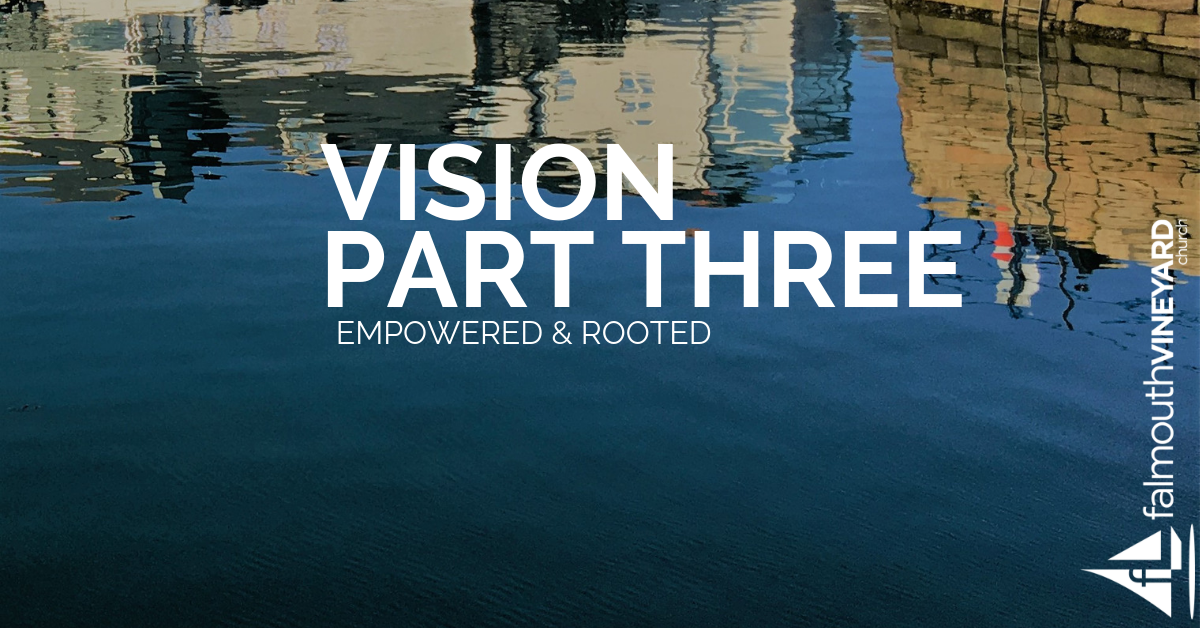 Falmouth Vineyard Vision Part 3 - Empowered and rooted