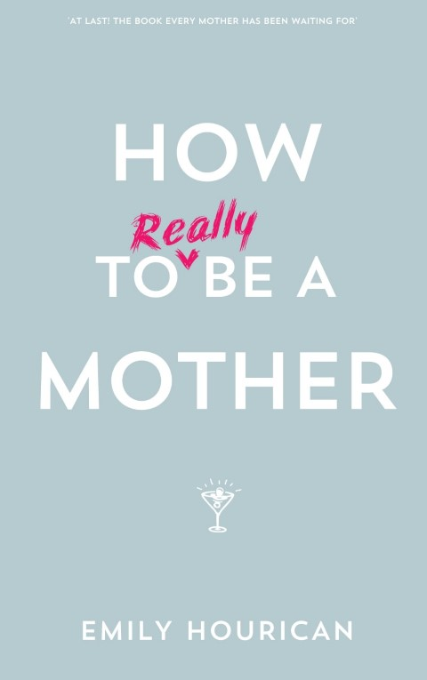 RREDUCED SIZE FOR EMAIL How to Really Be A Mother FINAL COVER 14.06.13.jpg