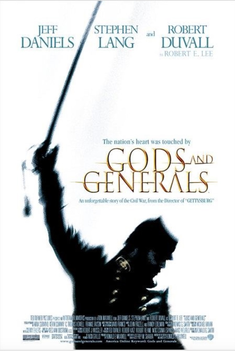 This movie had 150 sets and shot in four states. It chronicles the early part of the Civil War through the Federal siege of Fredericksburg and Stonewall Jackson's death in the Battle of the Wilderness. The story's central characters are Jackson and his Yankee nemesis Joshua Chamberlain. -