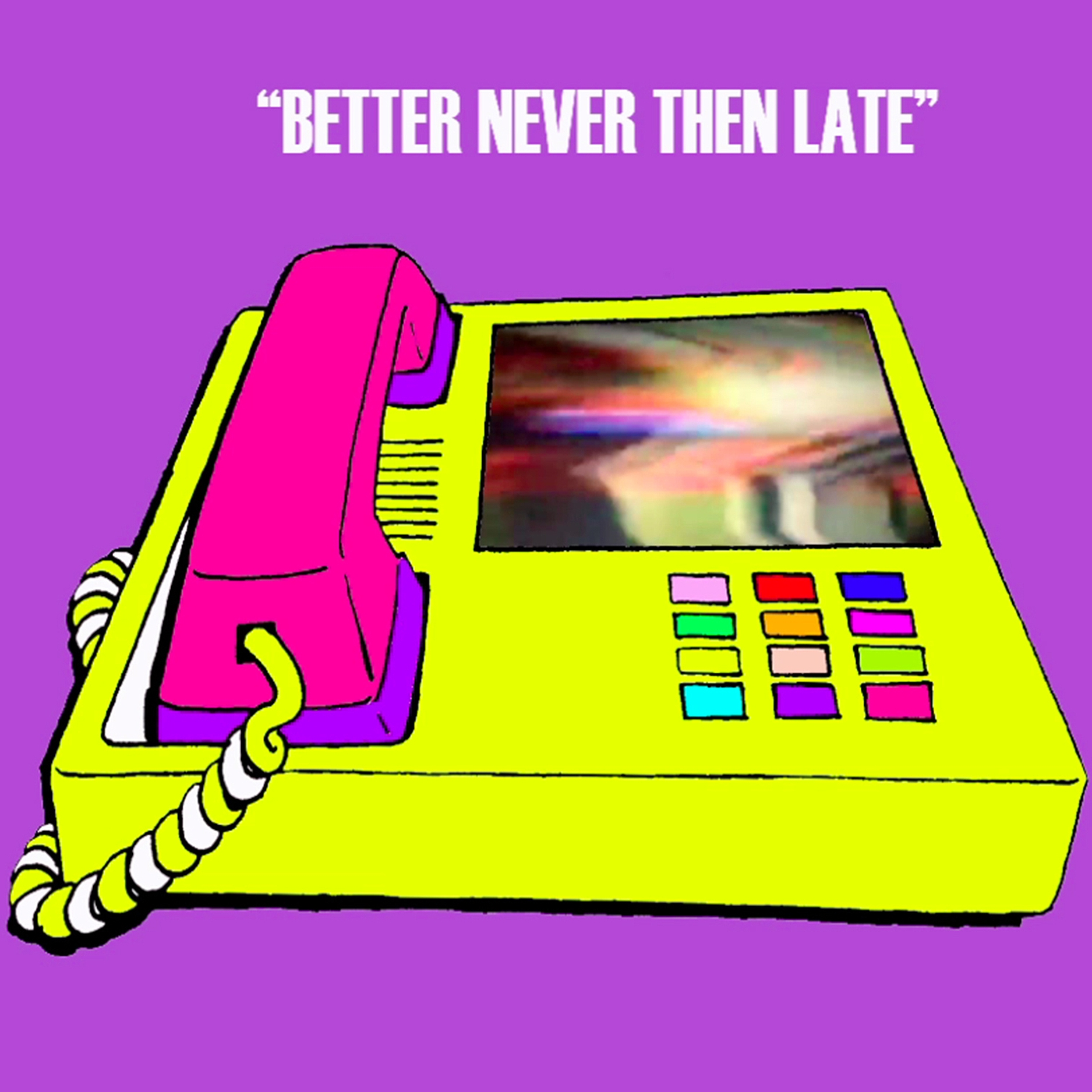 Better Never Then Late.jpg