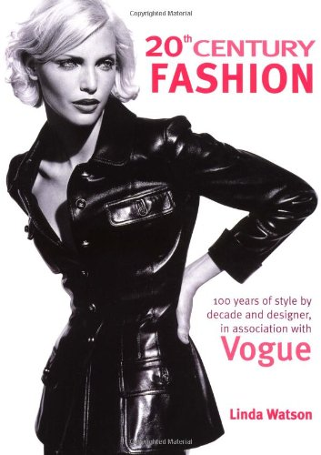 20th Century Fashion: 100 Years of Style by Decade and Designer in Association with Vogue by Linda Watson. Available on Amazon .