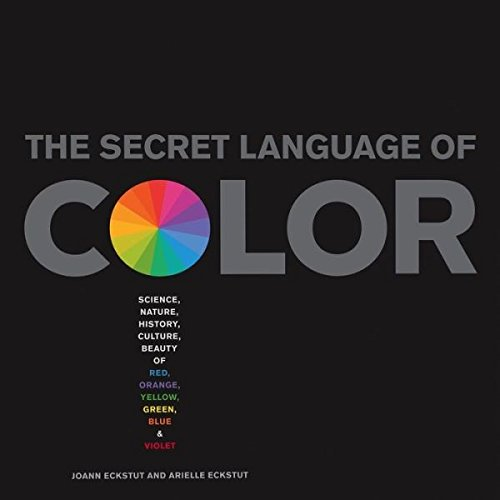 4. The Secret Language of Color: Science, Nature, History, Culture, Beauty of Red, Orange, Yellow, Green, Blue, & Violet  (More info on Amazon)