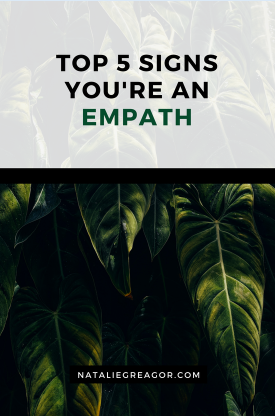 TOP 5 SIGNS YOU'RE AN EMPATH- NATALIE GREAGOR.png