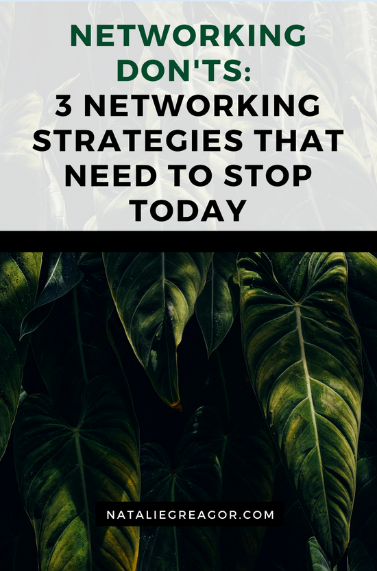 NETWORKING DON'TS:  3 NETWORKING STRATEGIES THAT NEED TO STOP TODAY - NATALIE GREAGOR