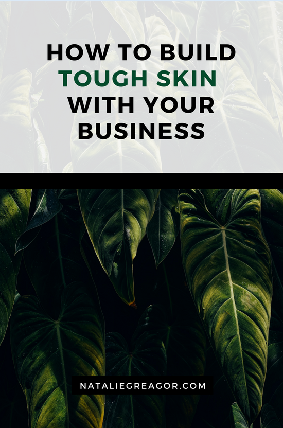 HOW TO BUILD TOUGH SKIN WITH YOUR BUSINESS - NATALIE GREAGOR