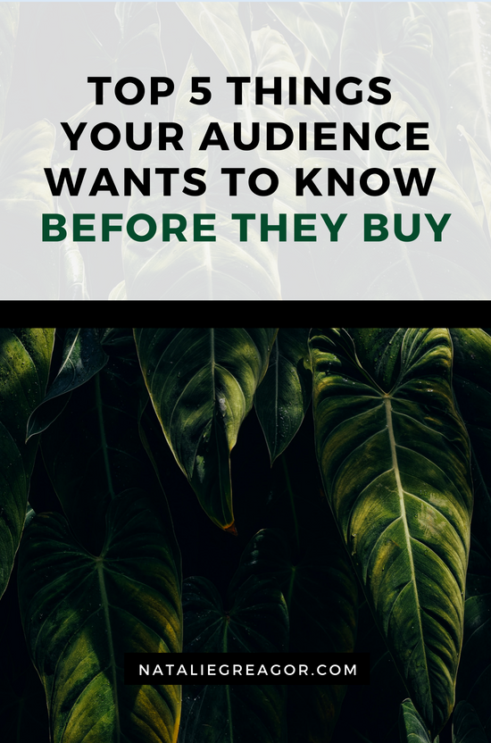 TOP 5 THINGS YOUR AUDIENCE WANTS TO KNOW BEFORE THEY BUY - NATALIE GREAGOR