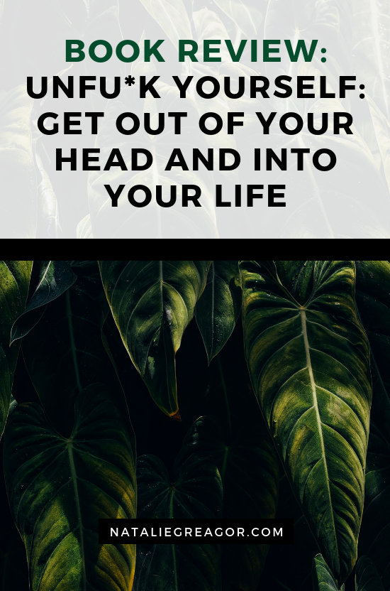 Unfu_k Yourself_ Get Out of Your Head and into Your Life - NATALIE GREAGOR.png