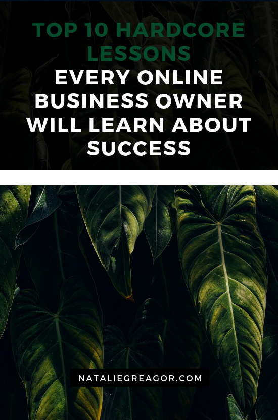 TOP 10 HARDCORE LESSONS EVERY ONLINE BUSINESS OWNER WILL LEARN ABOUT SUCCESS - NATALIE GREAGOR (1).png