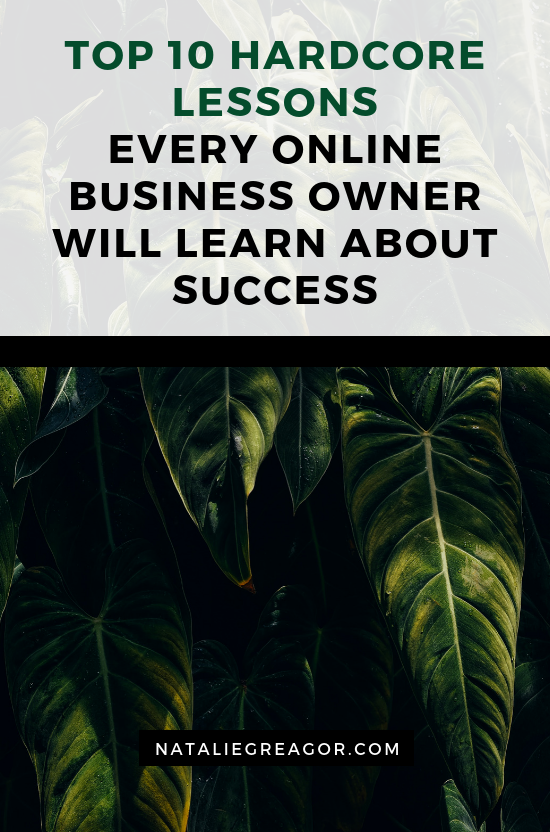 TOP 10 HARDCORE LESSONS EVERY ONLINE BUSINESS OWNER WILL LEARN ABOUT SUCCESS - NATALIE GREAGOR.png