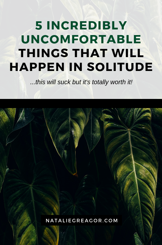 5 INCREDIBLY UNCOMFORTABLE THINGS THAT WILL HAPPEN IN SOLITUDE - NATALIE GREAGOR.png