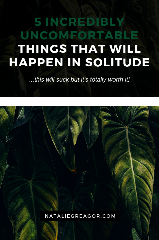 5 INCREDIBLY UNCOMFORTABLE THINGS THAT WILL HAPPEN IN SOLITUDE - NATALIE GREAGOR (1).png