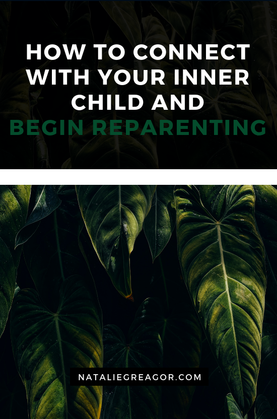 HOW TO CONNECT WITH YOUR INNER CHILD AND BEGIN REPARENTING - NATALIE GREAGOR (1).png