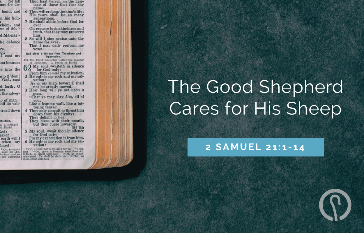 The Good Shepherd Cares for His Sheep - 2 Samuel 21:1-14 - Good Shepherd Presbyterian Church PCA - Florence, SC