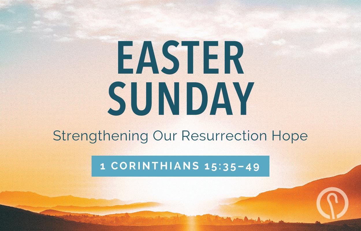 Strengthening Our Resurrection Hope - 1 Corinthians 15:35-49