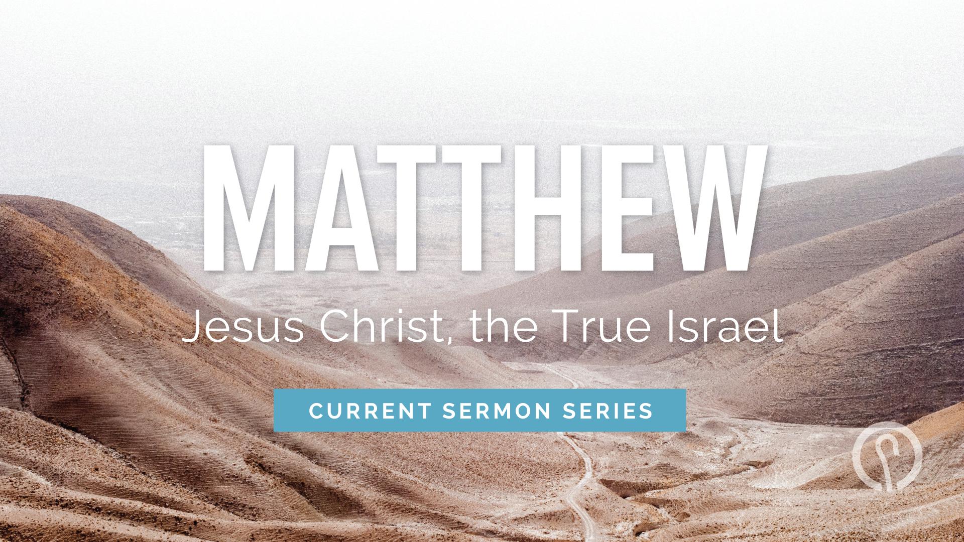 Matthew Sermon Series - Good Shepherd Presbyterian Church PCA - Florence, SC
