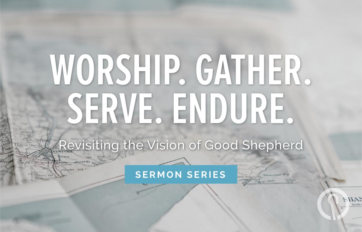 Worship. Gather. Serve. Endure. - Good Shepherd PCA - Florence, SC