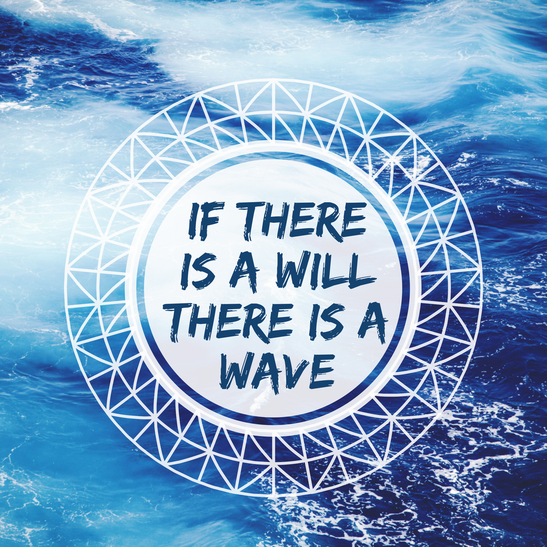 if there is a will there is a wave (1).png