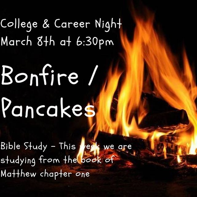 College & Career: Are you between the age of 18-27? Join us this Friday as we sit around the fire with friends and indulge in a few pancakes while studying the scriptures. Please send a private message for this weeks location.