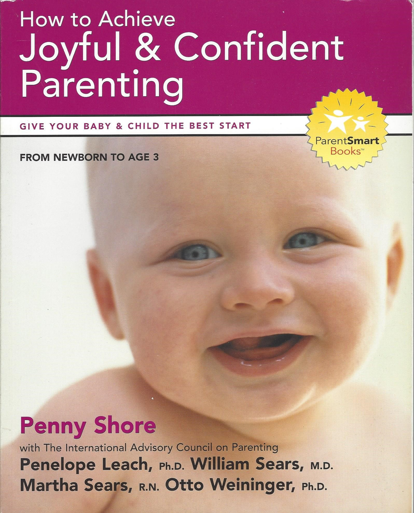 - Joyful & Confident ParentingBy Penny Shore with Penelope Leach, Ph.D., William Sears, M.D., Martha Sears, R.N., Otto Weininger, Ph.D.