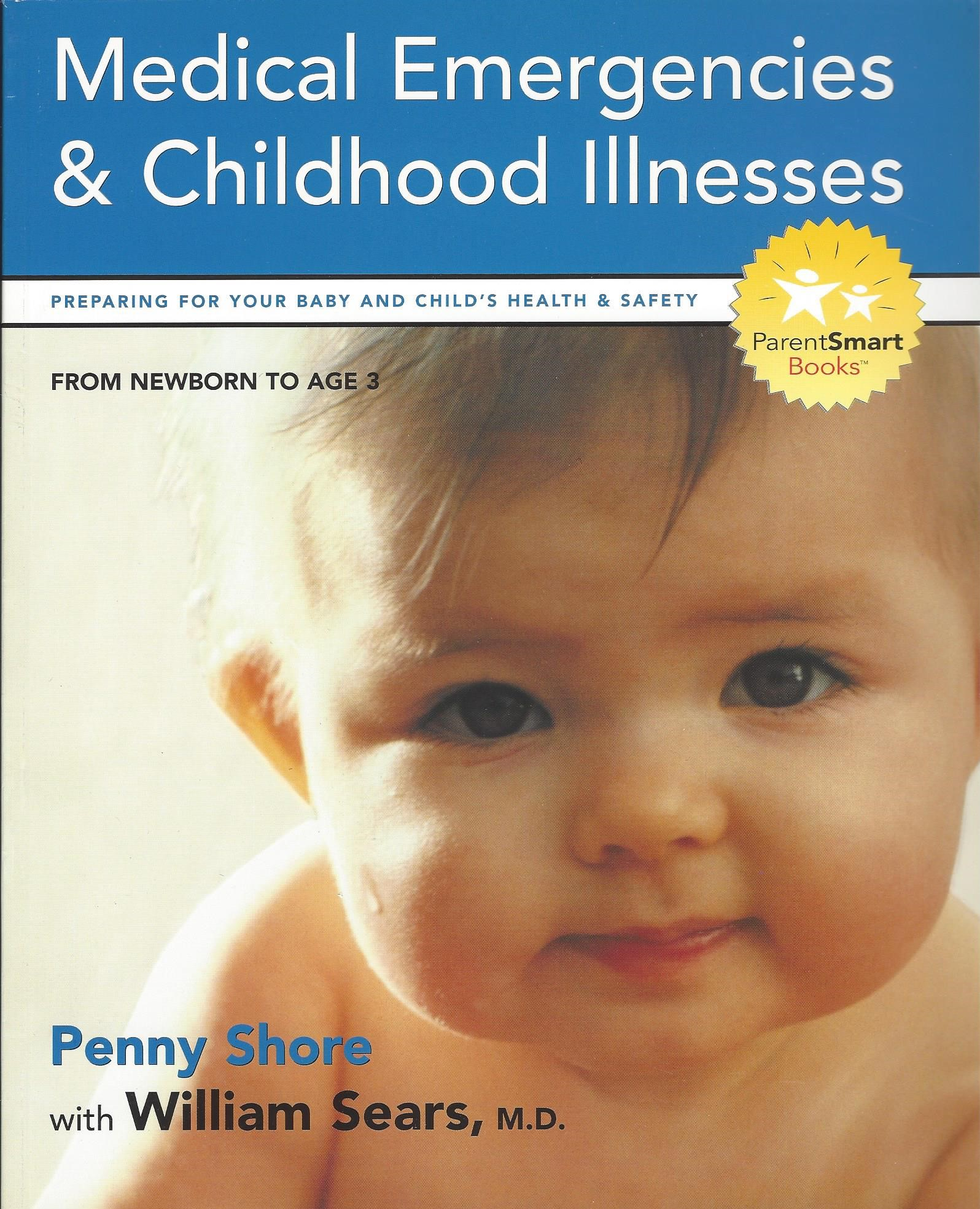 - Medical Emergencies & Childhood IllnessesBy Penny Shore with William Sears, M.D.