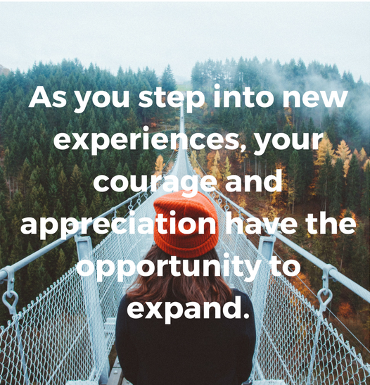 As you step into new experiences, your courage and appreciation have the opportunity to expand..png