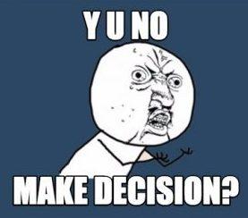 Y-u-no-make-decision.jpg