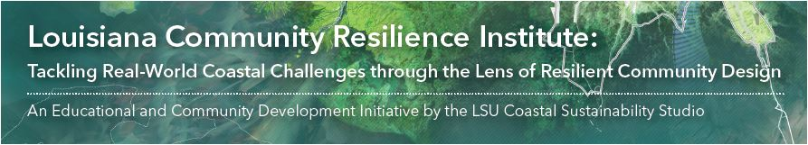 Louisiana community resilience institute: Tackling real-world coastal challenges through the lens of resilient community design