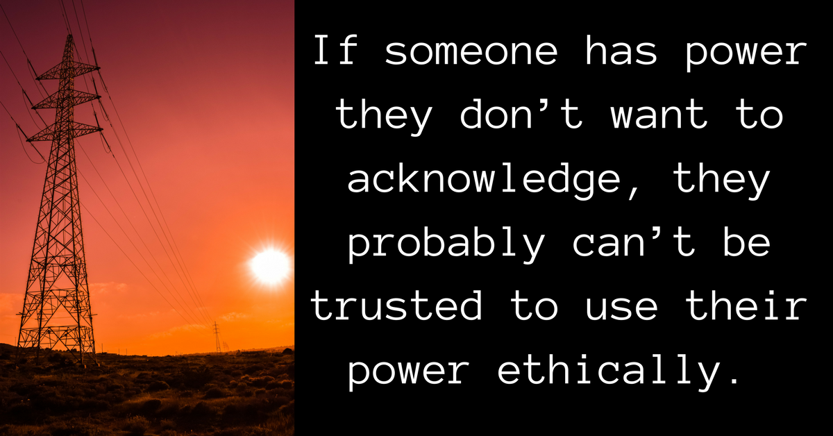 "Image description: Quote ""If someone has power they don't want to acknowledge, they probably can't be trusted to use their power ethically"" next to a picture of some power lines."