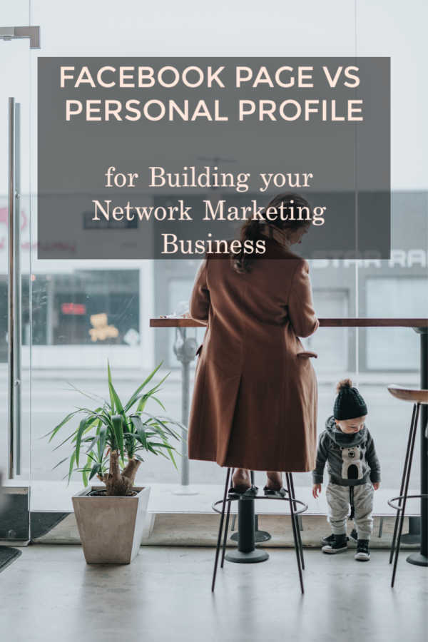 Facebook page vs personal profile for building network marketing business.jpg