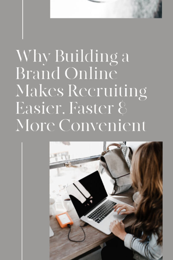 Why Building a Brand Online Makes Recruiting Easier, Faster & More Convenient.jpg