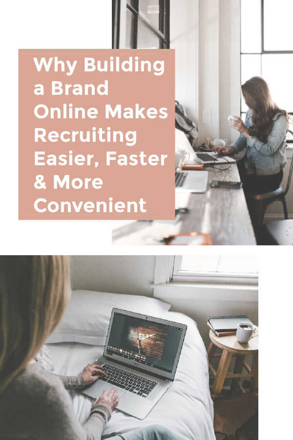 Why Building a Brand Online Makes Recruiting Easier, Faster & More Convenient 2.jpg