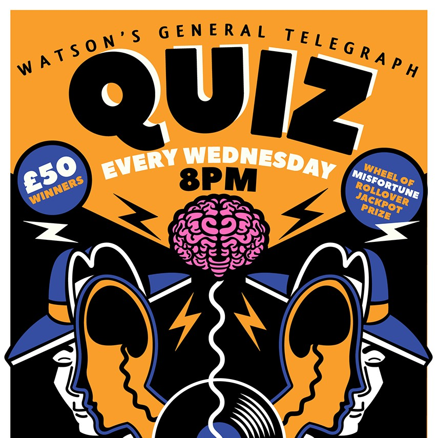 EVERY WEDNESDAY - Every Wednesday from 8pm our superb host will be here to bamboozle your minds with the best quiz since the last really good quiz you went to.Lots of cash and booze up for grabs! Don't miss out