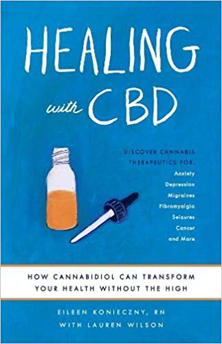 Healing with CBD: How Cannabidiol Can Transform Your Health without the High by Eileen Konieczny RN and Lauren Wilson