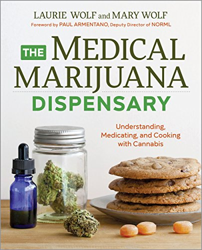 The Medical Marijuana Dispensary: Understanding, Medicating, and Cooking with Cannabis by Laurie Wolf (Author) and Mary Wolf