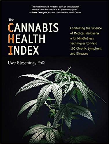 The Cannabis Health Index: Combining the Science of Medical Marijuana with Mindfulness Techniques To Heal 100 Chronic Symptoms and Diseases by Uwe Blesching