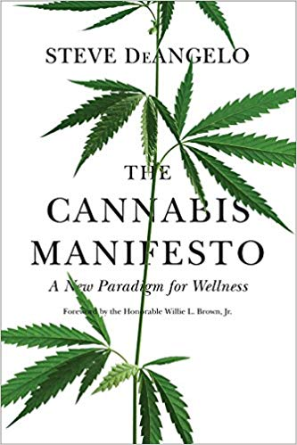 The Cannabis Manifesto: A New Paradigm for Wellness by Steve DeAngelo