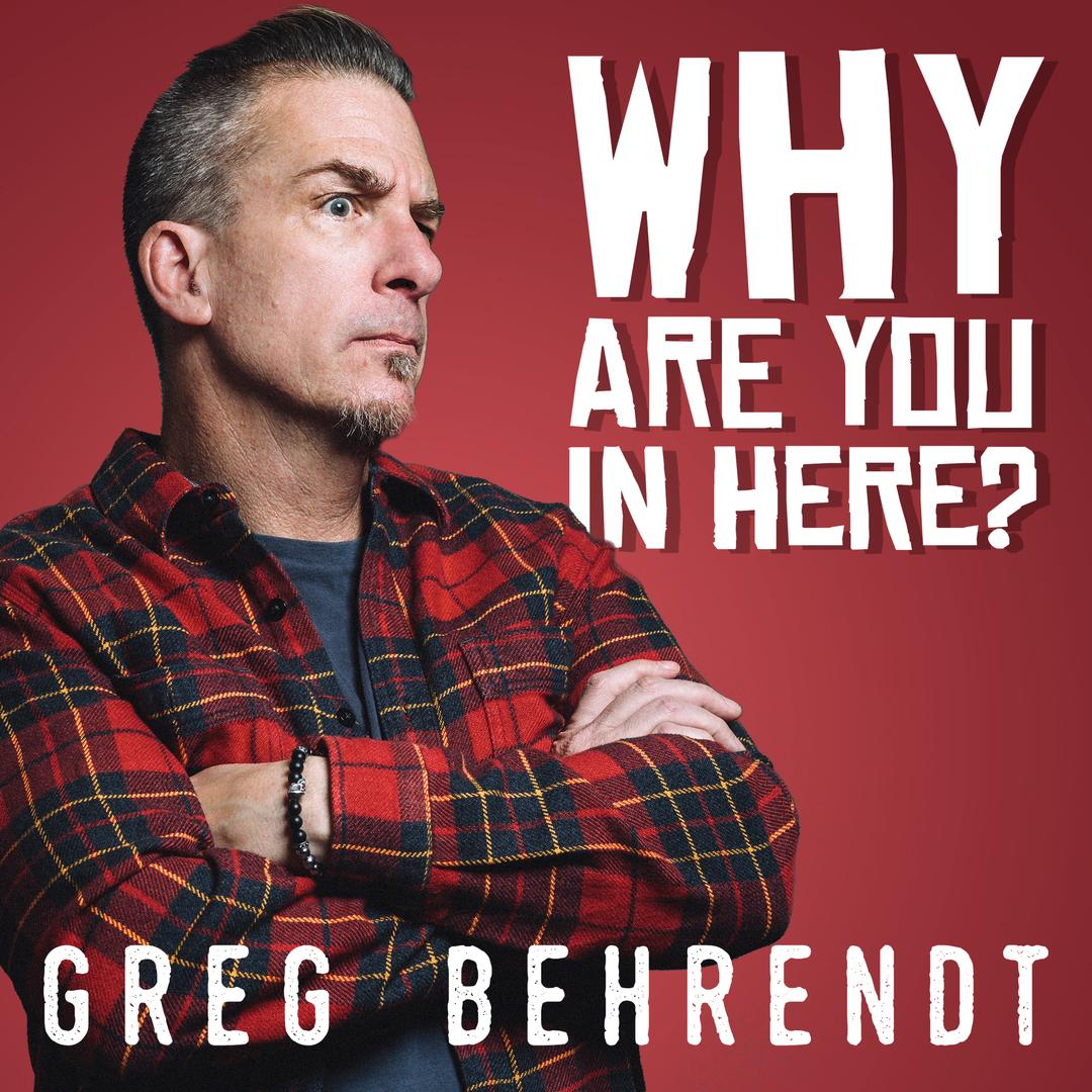 BMA154 - Greg Behrednt - Why Are You In Here?.jpg