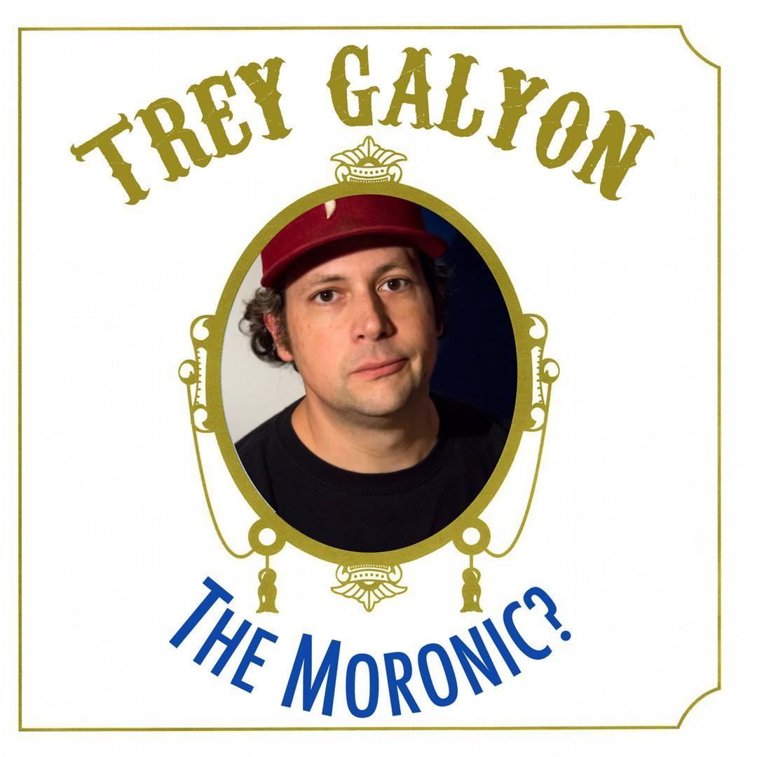 BMA106 - Trey Galyon - The Moronic?.jpg
