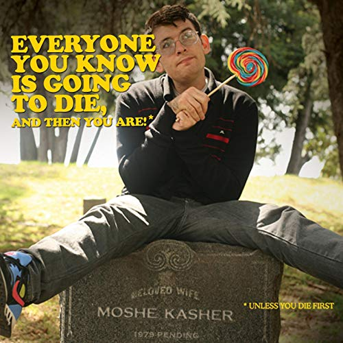 BMA023 - Moshe Kasher - Everyone You Know Is Going To Die.jpg