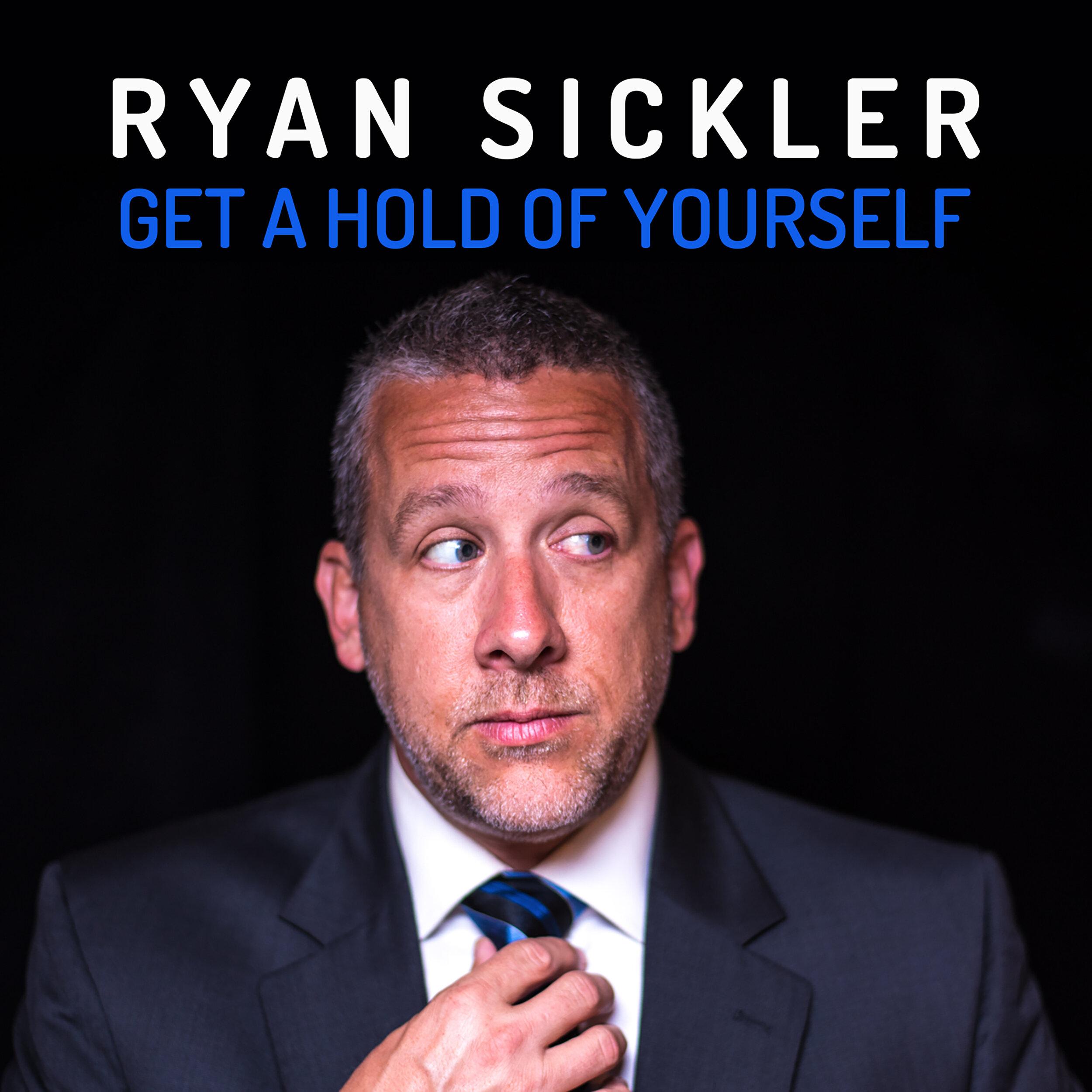 Ryan Sickler - Get a Hold of Yourself - Album Cover (digital) 2.jpg