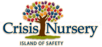 """CRISIS NURSERY - Crisis Nursery creates an """"Island of Safety"""" dedicated to the prevention of child abuse and neglect by providing 24-hour emergency care for child and support to strengthen families in crisis.Crises Nursery is the only emergency-based childcare facility open 24 hours, 365 days a year for the entire community to access with no fees or income eligibility. Besides safe shelter for children, ages birth through six, the center also provides family support and parenting education to strengthen parent skills and confidence. The center believes the asking for help is sign of strength."""
