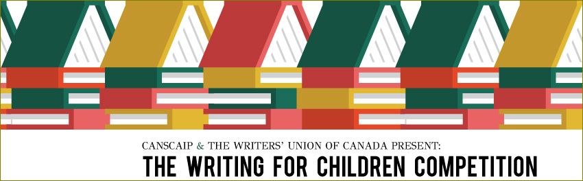 The Writing for Children Competition 2019 - Sponsored by CANSCAIP and the Writers' Union of Canada
