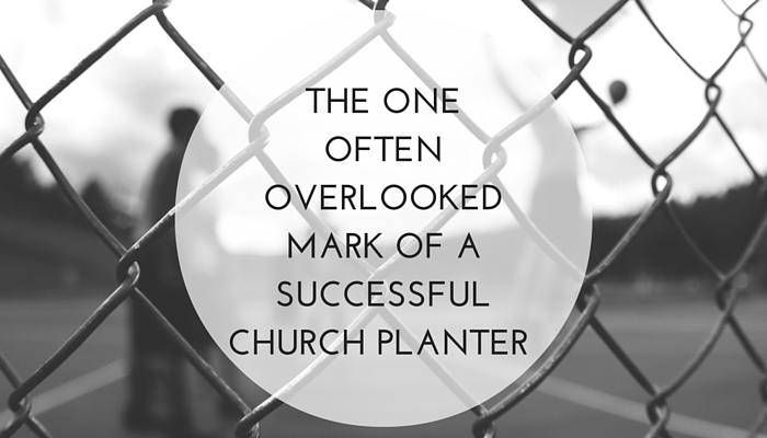 The-One-Often-Overlooked-Mark-of-a-Successful-Church-Planter.jpg