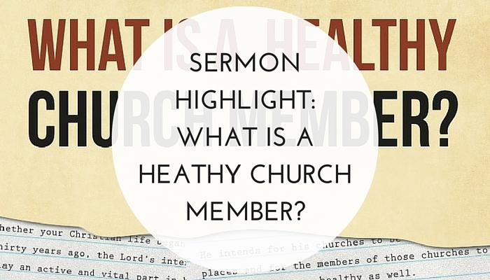 Sermon-Highlight-What-is-a-Healthy-Church-Member.jpg