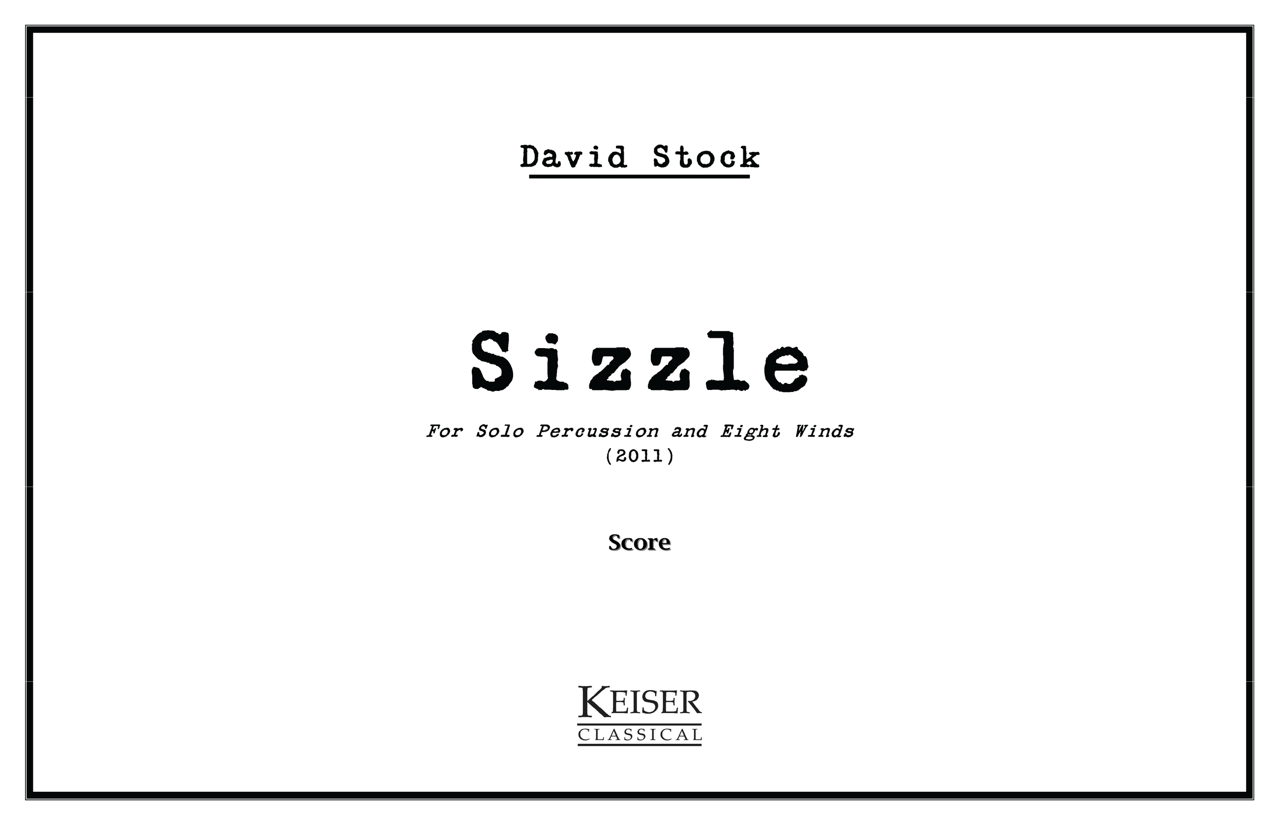 Sizzle for Solo Percussion and 8 Winds (2011) - Perc Solo: Flute(dPicc), Oboe, Clarinet(dEbCl), Soprano Sax(dAsax), Horn, C Trumpet, Trombone, TubaRent/Buy: Keiser Music