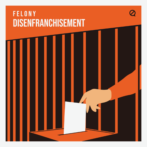 Felony Disenfranchisement Graphic 500x500.png